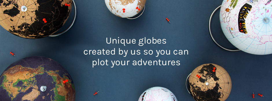 Unique Globes created by us so you can plot your adventures.