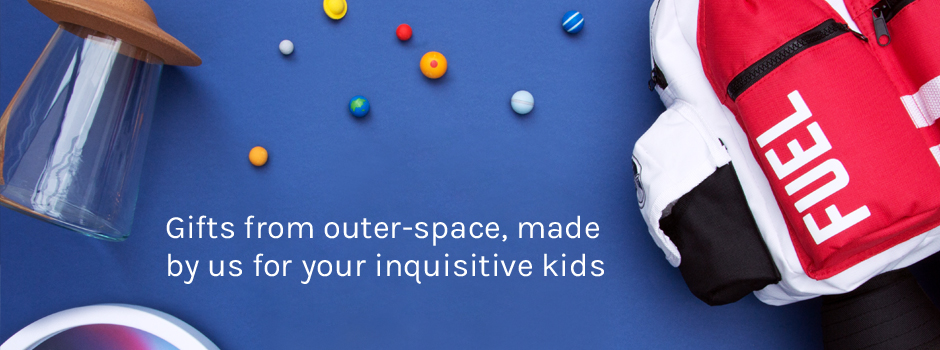 Gifts from outer-space, made by us for your inquisitive kids.