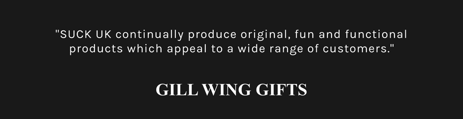 Gill Wing Testimonial: SUCK UK continually produce original, fun and functional products which appeal to a wide range of customers.