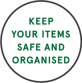 Keep your items safe and organised