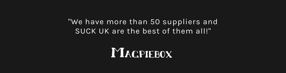 Magpie Box Testimonial: We have more than 50 suppliers and SUCK UK are the the best of them all.
